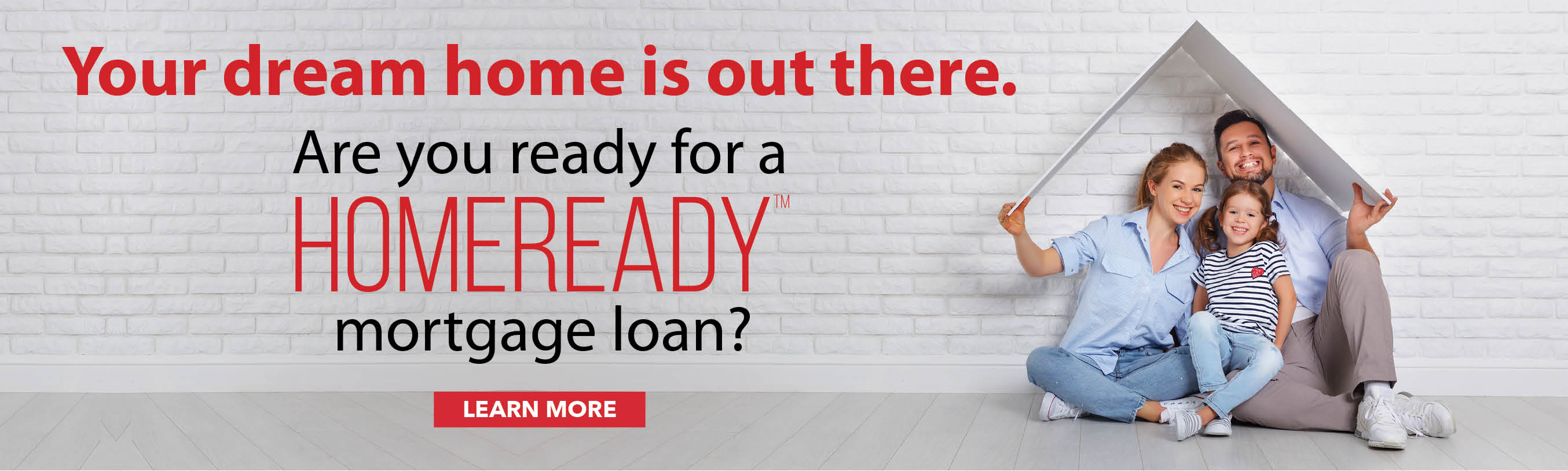 Your dream home is out there. Are you ready for a Homeready mortgage loan? Learn more