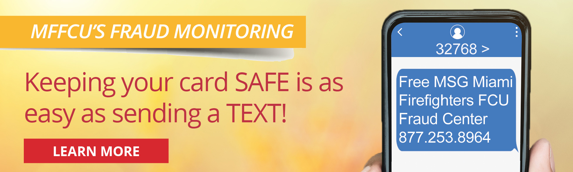 MFFCU'S FRAUD MONITORING. Keeping your card SAFE is as easy as sending a TEXT! LEARN MORE