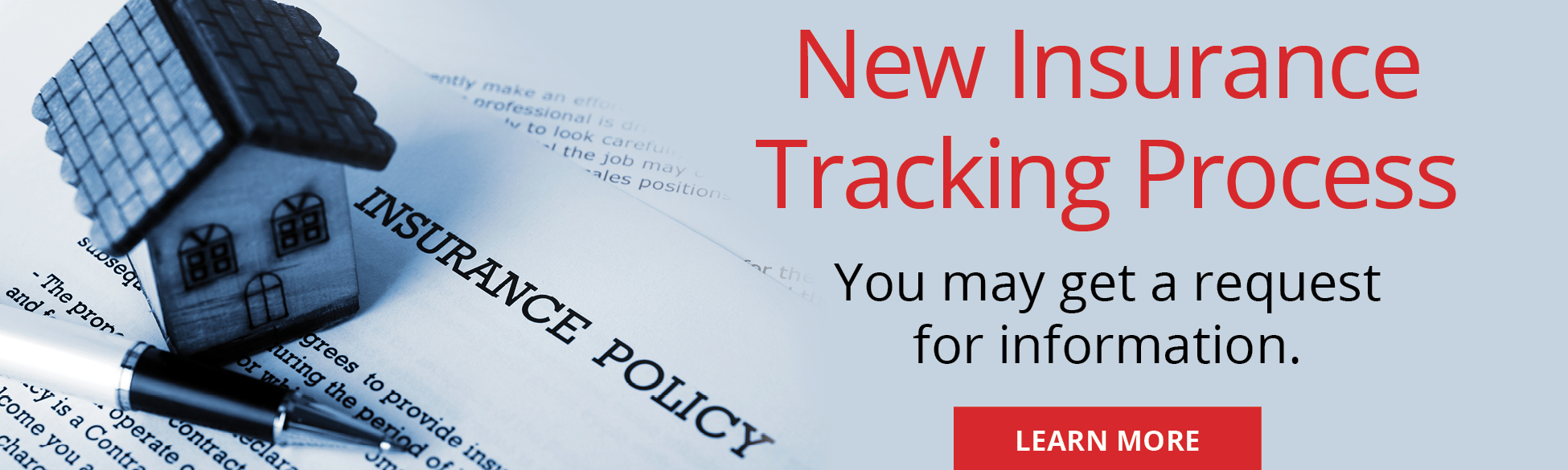New Insurance Tracking Process You aay get a request for information. Learn More